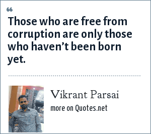 Vikrant Parsai: Those who are free from corruption are only those who haven't been born yet.
