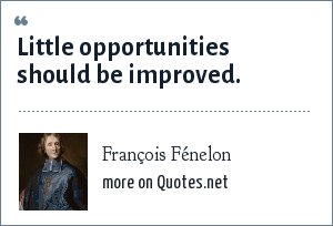 François Fénelon: Little opportunities should be improved.