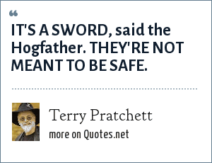 Terry Pratchett: IT'S A SWORD, said the Hogfather. THEY'RE NOT MEANT TO BE SAFE.