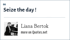 Liana Bertok: Seize the day !
