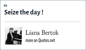 Liana Bertok: Seize the day !
