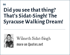 Wilmeth Sidat-Singh: Did you see that thing? That's Sidat-Singh! The Syracuse Walking Dream!