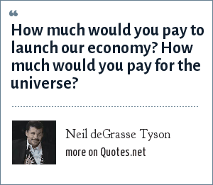Neil deGrasse Tyson: How much would you pay to launch our economy? How much would you pay for the universe?