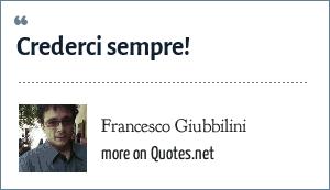 Francesco Giubbilini: Crederci sempre!