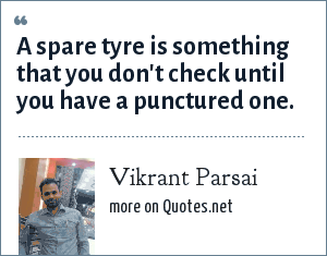 Vikrant Parsai: A spare tyre is something that you don't check until you have a punctured one.
