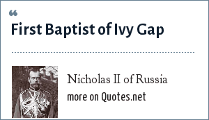 Nicholas II of Russia: First Baptist of Ivy Gap