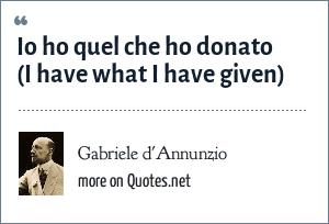 Gabriele d'Annunzio: Io ho quel che ho donato (I have what I have given)