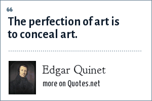 Edgar Quinet: The perfection of art is to conceal art.
