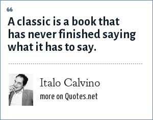 Italo Calvino: A classic is a book that has never finished saying what it has to say.