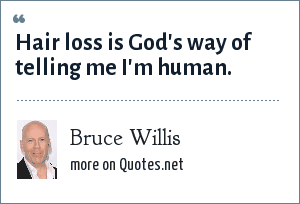 Bruce Willis: Hair loss is God's way of telling me I'm human.