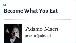 Adamo Macri: Become What You Eat
