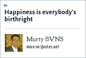 Murty BVNS: Happiness is everybody's birthright