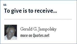 Gerald G. Jampolsky: To give is to receive...