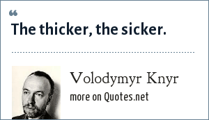 Volodymyr Knyr: The thicker, the sicker.