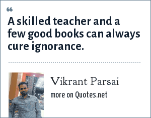 Vikrant Parsai: A skilled teacher and a few good books can always cure ignorance.