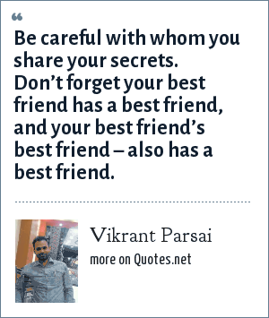 Vikrant Parsai: Be careful with whom you share your secrets. Don't forget your best friend has a best friend, and your best friend's best friend – also has a best friend.