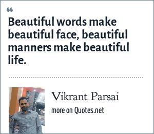 Vikrant Parsai: Beautiful words make beautiful face, beautiful manners make beautiful life.