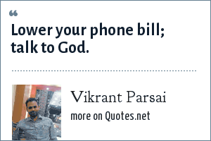 Vikrant Parsai: Lower your phone bill; talk to God.