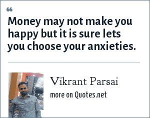 Vikrant Parsai: Money may not make you happy but it is sure lets you choose your anxieties.