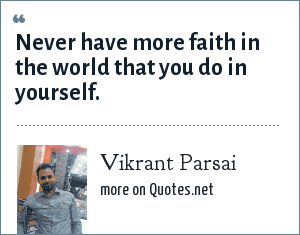 Vikrant Parsai: Never have more faith in the world that you do in yourself.