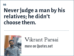 Vikrant Parsai: Never judge a man by his relatives; he didn't choose them.
