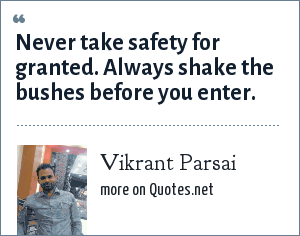 Vikrant Parsai: Never take safety for granted. Always shake the bushes before you enter.