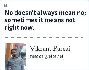 Vikrant Parsai: No doesn't always mean no; sometimes it means not right now.