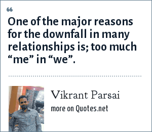 "Vikrant Parsai: One of the major reasons for the downfall in many relationships is; too much ""me"" in ""we""."