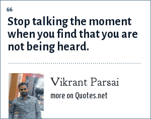 Vikrant Parsai: Stop talking the moment when you find that you are not being heard.