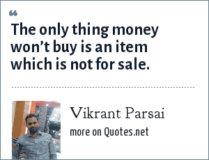 Vikrant Parsai: The only thing money won't buy is an item which is not for sale.