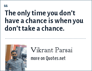 Vikrant Parsai: The only time you don't have a chance is when you don't take a chance.