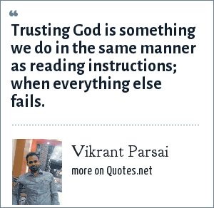 Vikrant Parsai: Trusting God is something we do in the same manner as reading instructions; when everything else fails.