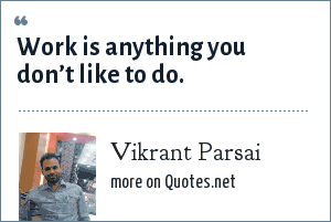 Vikrant Parsai: Work is anything you don't like to do.