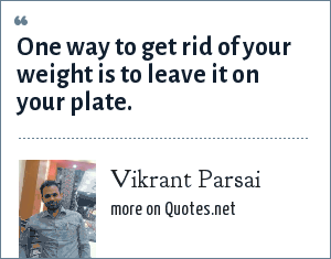 Vikrant Parsai: One way to get rid of your weight is to leave it on your plate.