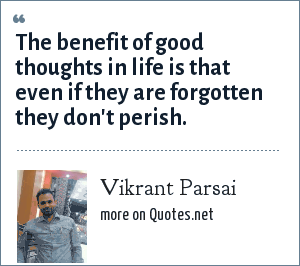 Vikrant Parsai: The benefit of good thoughts in life is that even if they are forgotten they don't perish.