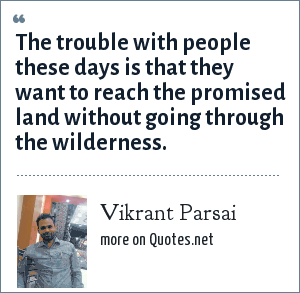 Vikrant Parsai: The trouble with people these days is that they want to reach the promised land without going through the wilderness.