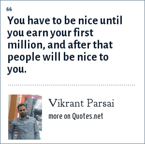 Vikrant Parsai: You have to be nice until you earn your first million, and after that people will be nice to you.