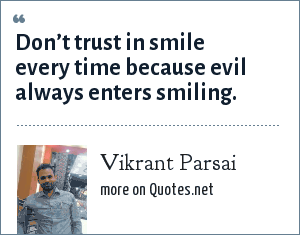Vikrant Parsai: Don't trust in smile every time because evil always enters smiling.