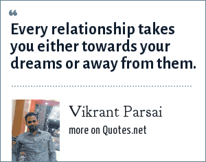 Vikrant Parsai: Every relationship takes you either towards your dreams or away from them.