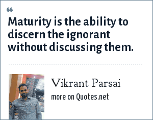 Vikrant Parsai: Maturity is the ability to discern the ignorant without discussing them.
