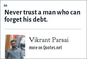 Vikrant Parsai: Never trust a man who can forget his debt.
