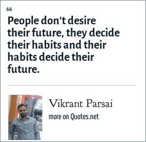 Vikrant Parsai: People don't desire their future, they decide their habits and their habits decide their future.