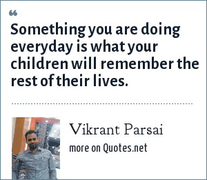 Vikrant Parsai: Something you are doing everyday is what your children will remember the rest of their lives.