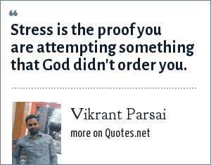 Vikrant Parsai: Stress is the proof you are attempting something that God didn't order you.