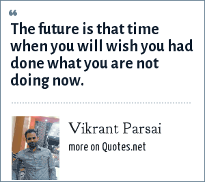Vikrant Parsai: The future is that time when you will wish you had done what you are not doing now.