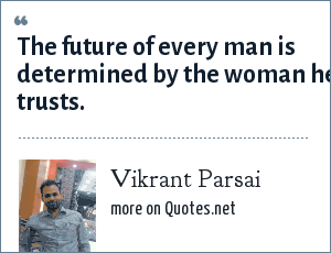 Vikrant Parsai: The future of every man is determined by the woman he trusts.