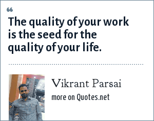 Vikrant Parsai: The quality of your work is the seed for the quality of your life.