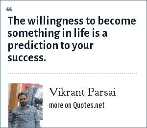 Vikrant Parsai: The willingness to become something in life is a prediction to your success.