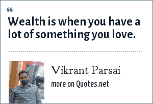 Vikrant Parsai: Wealth is when you have a lot of something you love.