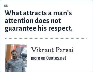 Vikrant Parsai: What attracts a man's attention does not guarantee his respect.